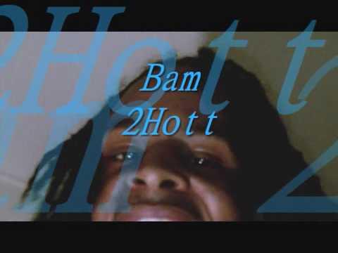 """Bam2Hott of 2HOTT ENT. """"""""OK"""""""""""