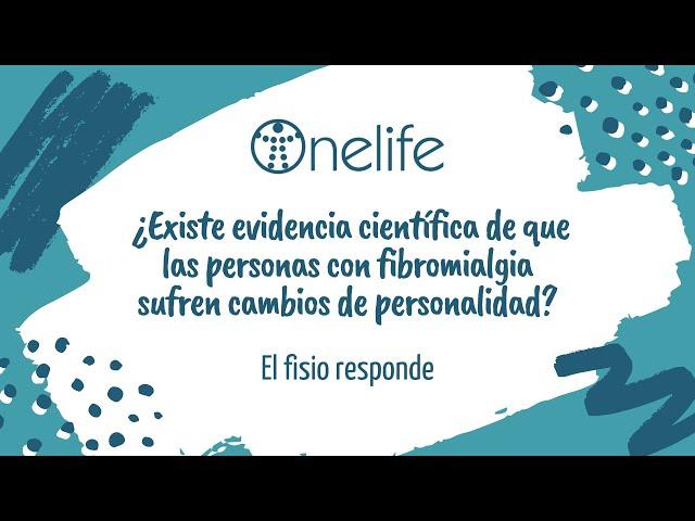 ¿La fibromialgia provoca cambios de personalidad? - Onelife - Tu clínica para el dolor