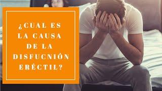 Cual es la causa de la disfunción eréctil?