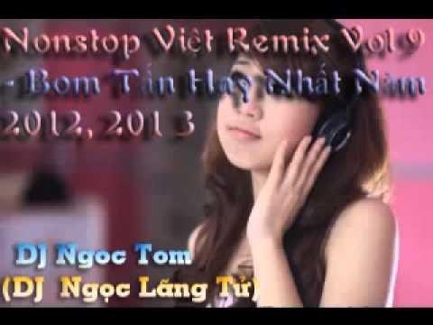 Nonstop Việt Remix  Bom Tấn Hay Nhất Năm 2012, 2013 - DJ Ngọc Lãng Tử DJ Ngọc Tom)\