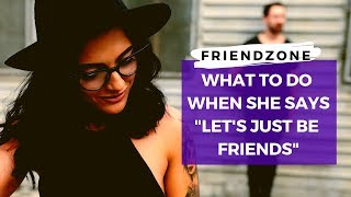 "Escape the Friend Zone - What To Do When She Says ""Let's Just Be Friends"""