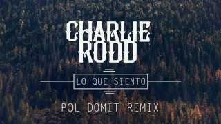 Charlie Rodd - Lo Que Siento (Pol Domit Remix)