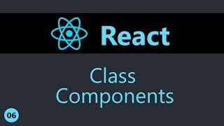 ReactJS Tutorial - 6 - Class Components
