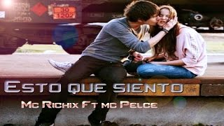 ♥ Esto que siento ♥ → Rap Romántico 2015  - Mc Richix Ft Mc Pelce