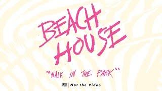 Beach House - Walk in the Park