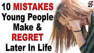 10 Mistakes Most Young People Make & Regret Later in Life