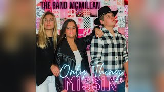 The Band McMillan Only Thing Missin'
