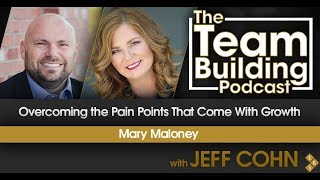 Overcoming the Pain Points that Come with Growth w/Mary Maloney