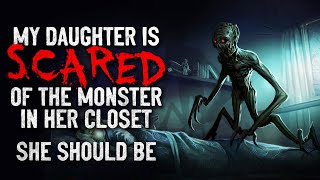 """""""My daughter is scared of the monster in her closet. She should be"""" Creepypasta"""