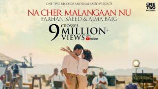 Na Cher Malangaan Nu ft. Farhan Saeed & Aima Baig   Bilal Saeed   Official Music Video 2021