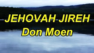 jehovah Jireh - Don Moen - with lyrics