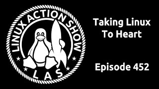 Taking Linux To Heart | Linux Action Show 452