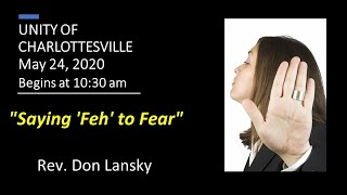 "5/24/2020 Sunday Service, Saying ""Feh"" to Fear"