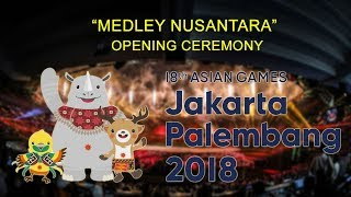 Opening Ceremony Asian Games 2018 - Medley Lagu Nusantara