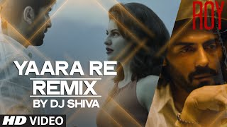 'Yaara Re' - Remix BY DJ SHIVA VIDEO SONG | Roy | Ankit Tiwari | K.K | T-SERIES