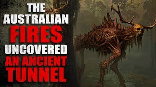 """The Australian Fires Uncovered an Ancient Tunnel"" Creepypasta"