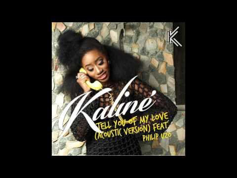 Kaliné - Tell You Of My Love (Acoustic Version) Feat. Philip Uzo