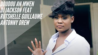 Dj Jackson   Doudou An Mwen Feat Rutshelle Guillaume  & Antonny Drew