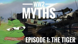 Ww2 Myths Ep.1: The Tiger
