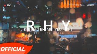RHY   Khi Nào Em Mới Yêu Anh?   Official Audio