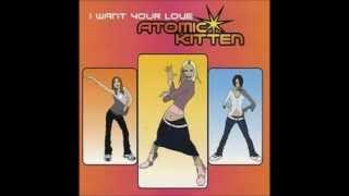 Atomic Kitten - I Want Your Love (Maximum Q Atom Bomb Mix)