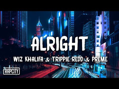 Wiz Khalifa - Alright Ft. Trippie Redd & Preme (Lyrics)