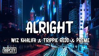 Wiz Khalifa   Alright Ft. Trippie Redd & Preme (Lyrics)
