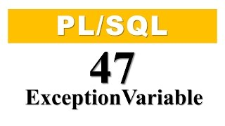 PL/SQL tutorial 47: How to declare user-define exception using a EXCEPTION variable