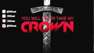 50 Cent   You Will Never Take My Crown (Audio)