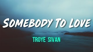 Troye Sivan   Somebody To Love (Lyrics, Official Audio)