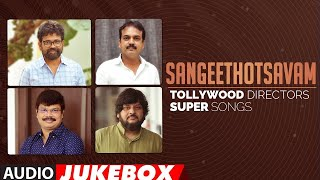 Sangeethotsavam - Tollywood Directors Super Telugu Audio Songs Jukebox | Latest Telugu Hit Songs