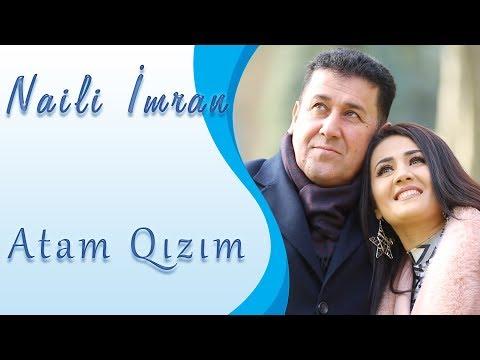 Naili Imran - Atam Qizim   Yeni 2019