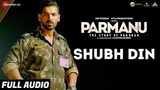 Shubh Din - Full Audio  PARMANU:The Story Of Pokhran  John Abraham   Jyotica Tangri,Keerthi Sagathia