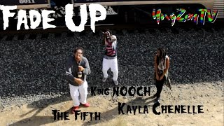 King NOOCH, The Fifth, & Kayla Chenelle - Fade Up (Official Music Video) Dir.@YngZayTV