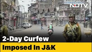 2 Day Curfew In Kashmir A Year After Union Territory Move