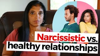 Narcissistic Vs. Healthy Relationships