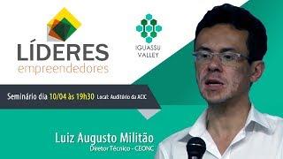 Luiz Militão – CEONC – Líderes Empreendedores – Iguassu Valley