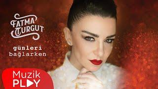 Fatma Turgut - Günleri Bağlarken (Official Audio)