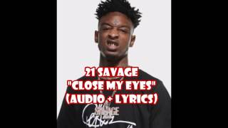 21 Savage   Close My Eyes (audio + Lyrics)