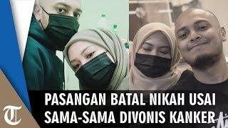 Viral Sepasang Kekasih Batal Nikah karena Sama-sama Divonis Kanker: Kami Ikhlas, Semua Ada Hikmahnya