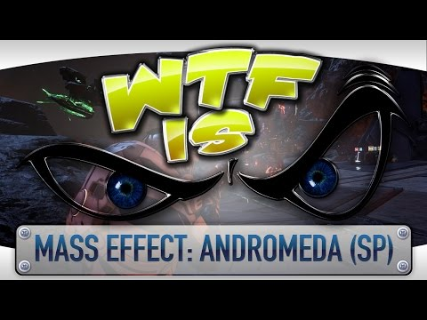 WTF Is... - Mass Effect: Andromeda (Single Player) ? - YouTube video thumbnail