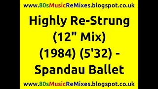 "Highly Re-Strung (12"" Mix) - Spandau Ballet 