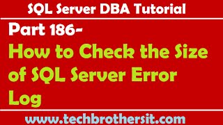 SQL Server DBA Tutorial 186-How to Check the Size of SQL Server Error Log