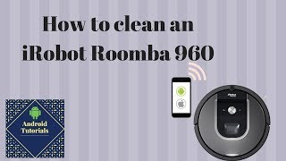 iRobot Roomba 960: How to clean it!