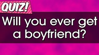 Quiz - Will you ever find a boyfriend?