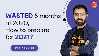 Wasted 5 Months of 2020, How To Prepare For JEE 2021? 🔥 | IIT JEE 2021 Preparation | Vedantu JEE