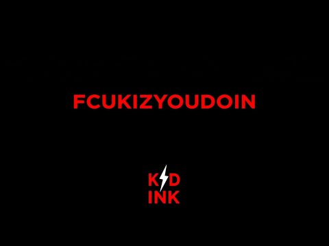 "Kid Ink – ""FCUKIZYOUDOIN"""