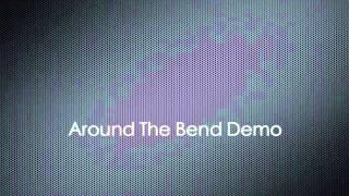 Around The Bend Demo