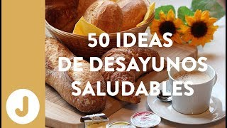 50 IDEAS DE DESAYUNOS SALUDABLES.- JUAN LLORCA