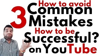 Avoid 3 Common Mistakes | REAL Tips for REAL Success on Youtube